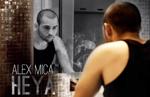 "Alex Mica lanseaza o noua piesa, ""Heya"", avand un nou sound"