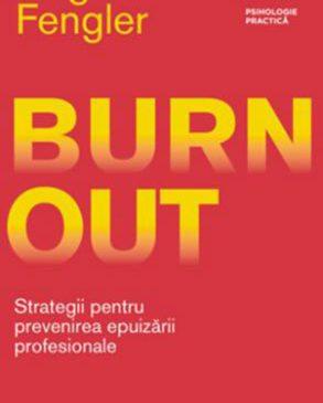 Burnout. Strategii pentru prevenirea epuizării profesionale