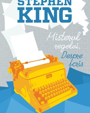 """Stephen King își dezvăluie toate secretele în cartea """"Misterul regelui. Despre scris"""""""