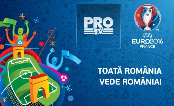 Toată România vede România! UEFA EURO 2016TM se joacă la PRO TV!