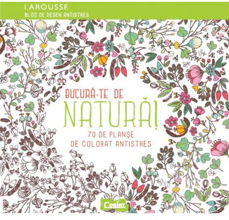 Bucura Te De Natura 70 De Planse De Colorat Antistres