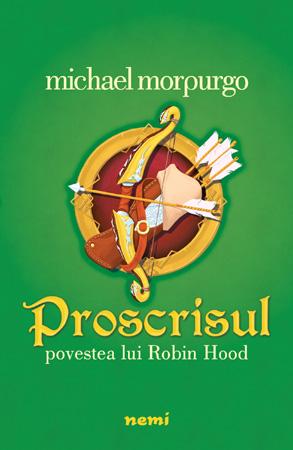 Michael Morpurgo Proscrisul - Povestea lui Robin Hood