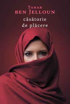 """""""Căsătorie de plăcere"""", de Tahar ben Jelloun – un roman despre dragoste și tabuuri"""