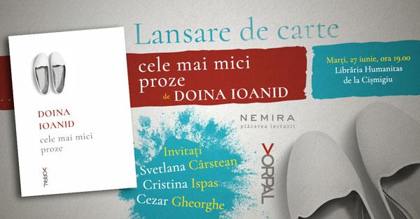 Volumul CELE MAI MICI PROZE, de Doina Ioanid, se lansează marți, 27 iunie