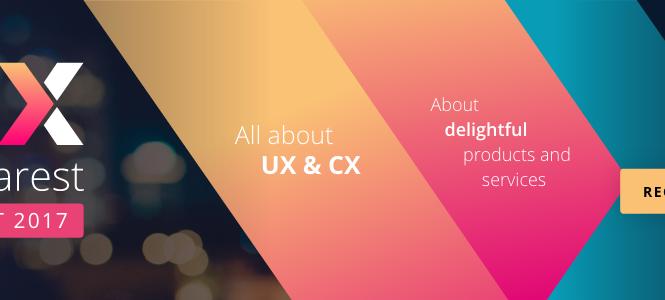 UX Bucharest 2017 – Conferinţa Internaţională User Experience Design, 2<sup>nd</sup> Edition