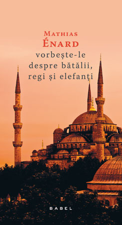 Mathias Enard, Vorbeste-le despre batalii, regi si elefanti