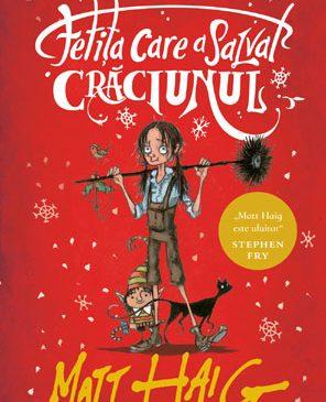 FETIȚA CARE A SALVAT CRĂCIUNUL, de Matt Haig – cea mai așteptată carte pentru copii a anului