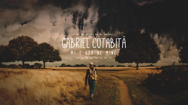 Gabriel Cotabita revine cu un nou single – Dor de mine