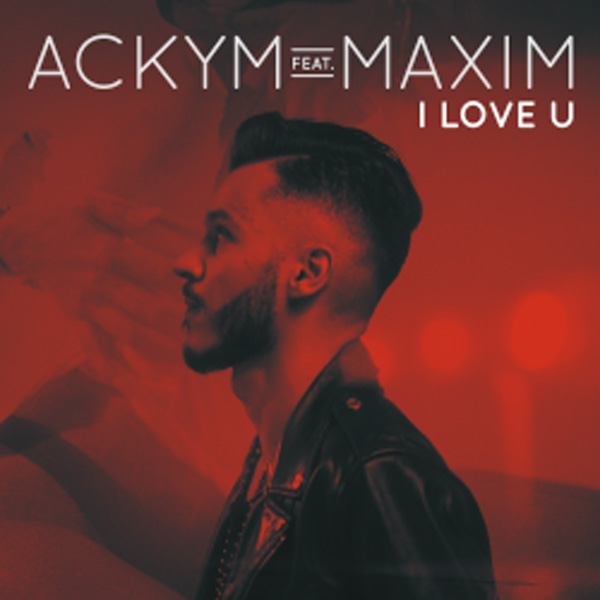 Ackym feat. Maxim, I Love U