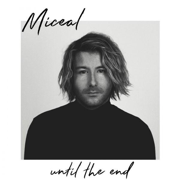 Miceal, Until The End