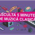 2018 Asculta 5 minute de muzica clasica din 1 martie