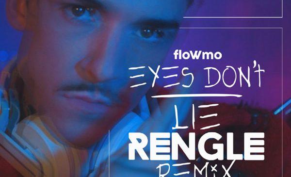 Rengle lanseaza un nou remix -> floWmo – Eyes Don't Lie (Rengle Remix)