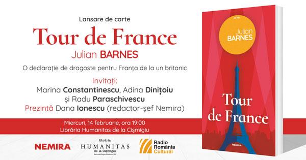 TOUR DE FRANCE – declarația de dragoste a britanicului Julian Barnes pentru Franța