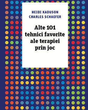 """""""Alte 101 tehnici favorite ale terapiei prin joc"""" – Heidi Kaduson, Charles Schaefer"""