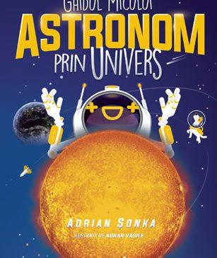 """""""Ghidul micului astronom prin Univers"""", de Adrian Șonka – cea mai așteptată carte de astronomie pentru copii și restul lumii"""