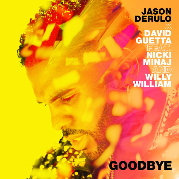 Jason Derulo x David Guetta, Goodbye, feat. Nicki Minaj & Willy William