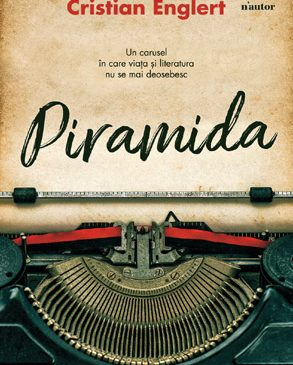 """""""Piramida"""", de Cristian Englert – un roman în care viața și literatura nu se mai deosebesc"""