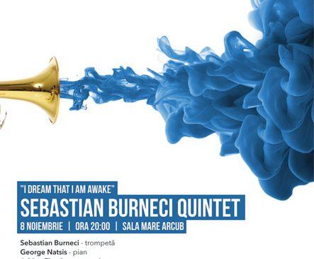 """Stagiunea """"Artist in Residence"""" de la ARCUB continuă cu un nou concert de jazz: Sebastian Burneci Quintet – """"Ι Dream that I am Awake"""""""