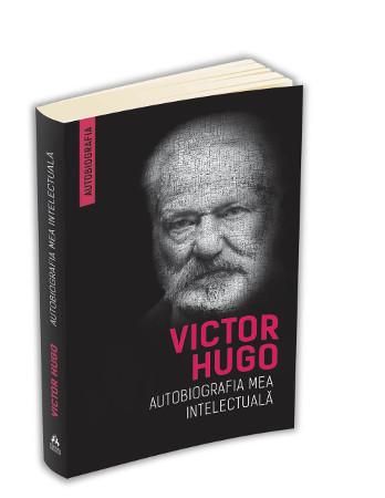 Victor Hugo – Autobiografia mea intelectuală
