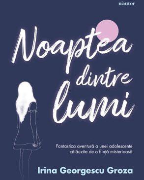 """""""Noaptea dintre lumi"""" sau fantastica aventură a unei adolescente călăuzite de o ființă misterioasă"""