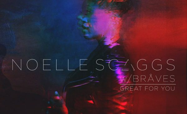 Noelle Scaggs feat. BRÅVES – Great For You