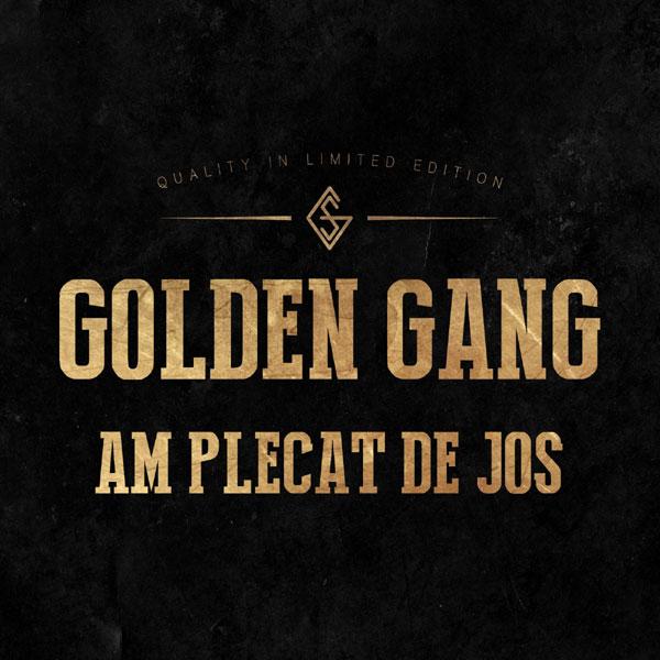 Am plecat de jos, Golden Gang