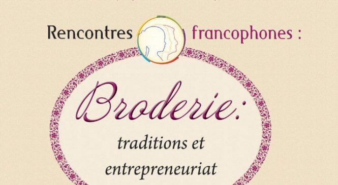 """Atelierul """"Întâlniri francofone: Broderie, tradiții și antreprenoriat"""" are loc în acest week-end, la Muzeul Satului"""