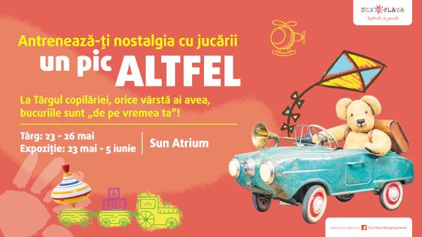 """Jucăriile de altădată vin în Sun Plaza la """"Târgul Copilăriei"""""""