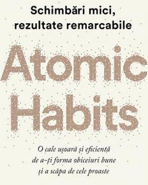 """10 lecții utile desprinse din cartea lui James Clear, """"Atomic Habits"""""""