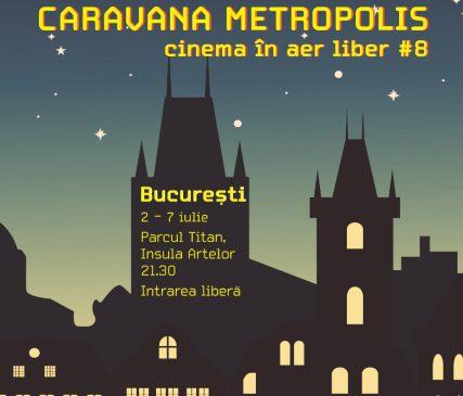Caravana Metropolis #8 sosește la București, pe Insula Artelor din Parcul Titan, între 2 și 7 iulie