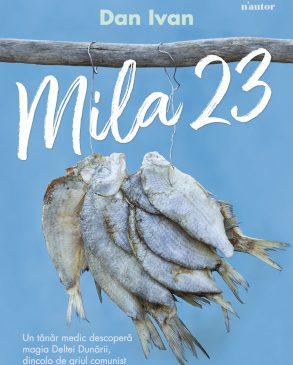 """Delta Dunării prin ochii unui tânăr medic – """"Mila 23"""", de Dan Ivan, în colecția n'autor"""