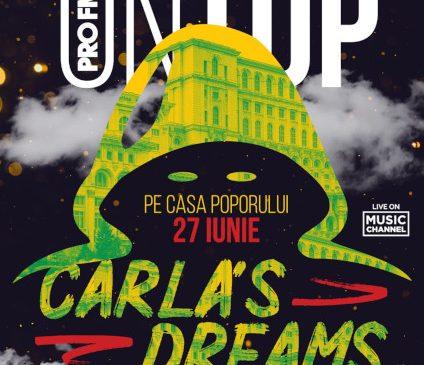 Pro FM din nou la înălțime: Carla's Dreams vine la PRO FM ON TOP 2019