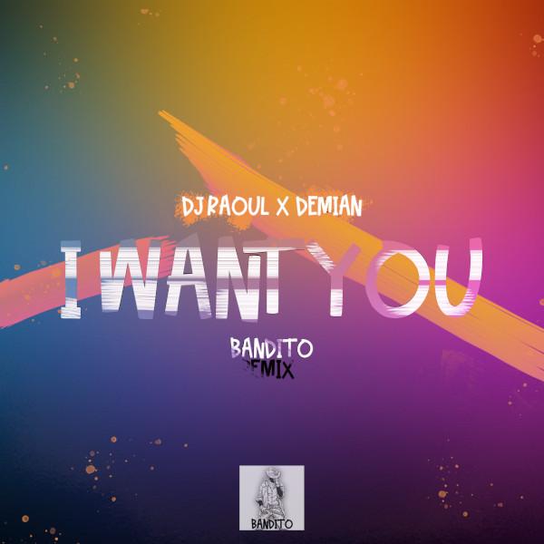 Dj Raoul x Demian - I Want You. Bandito Remix