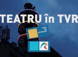 """A treia stagiune """"Teatru în TVR"""", din 26 iulie"""
