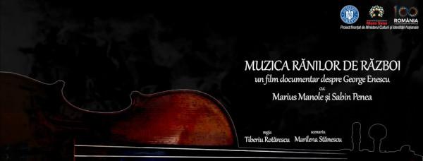 """Proiecții speciale în cadrul Festivalului Internațional """"George Enescu"""" – documentarul """"Muzica Rănilor de război"""" despre omul Enescu și neobosita lui implicare în a vindeca suflete"""