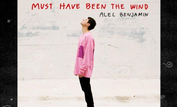 """Alec Benjamin lansează mult așteptatul videoclip oficial pentru single-ul """"Must Have Been The Wind"""""""