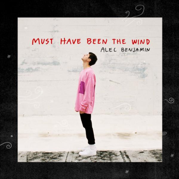 Alec Benjamin, Must Have Been The Wind