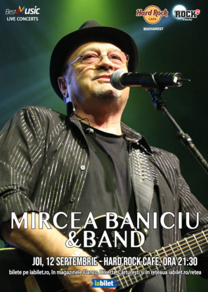Concert Mircea Baniciu la Hard Rock Cafe 12 septembrie