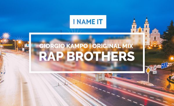 """Giorgio Kampo, dupa lansarea single-ului """"Falling"""" pe canalul I NAME IT, revine cu o super productie numita """"Rap Brothers"""""""