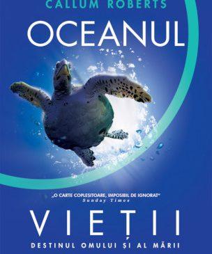 Oceanul vieții. Destinul omului și al mării – o carte esențială de la biologul marin Callum Roberts
