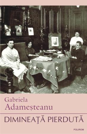 Dimineata pierduta, Gabriela Adamesteanu