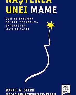 """Nașterea unei mame"" – Daniel N. Stern, Nadia Bruschweiller-Stern"