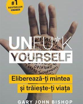 Unfu*k yourself: Eliberează-ți mintea și trăiește-ți viața, sau cum a fi fericit înseamnă, în primul rând, a acționa