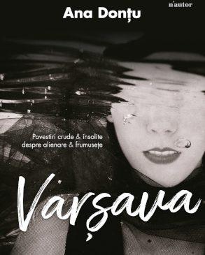 """Povești crude și insolite despre frumusețe: """"Varșava"""", de Ana Donțu, NOU în colecția n'autor"""