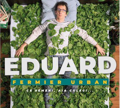 """Edenia lansează serialul """"Eduard – fermier urban"""""""