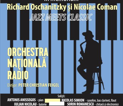 JAZZ MEETS CLASSIC la Sala Radio: concert in memoriam Richard Oschanitzky și Nicolae Coman