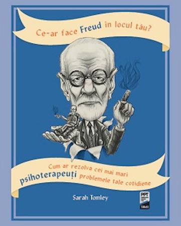 Ce-ar face Freud in locul tau