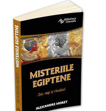Misteriile egiptene – Zei, regi, simboluri si ritualuri
