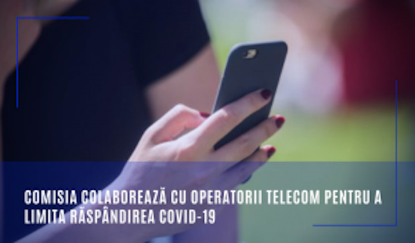 Comisia colaborează cu operatorii telecom pentru a limita răspândirea COVID-19
