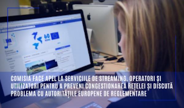 Comisia face apel la serviciile de streaming, operatori și utilizatori pentru a preveni congestionarea rețelei și discută problema cu autoritățile europene de reglementare
